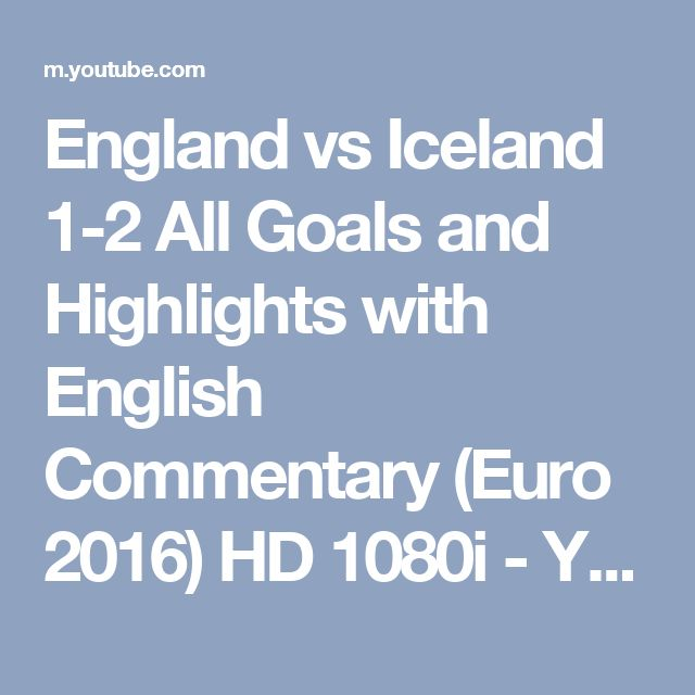 England vs Iceland 1-2 All Goals and Highlights with English Commentary (Euro 2016) HD 1080i - YouTube