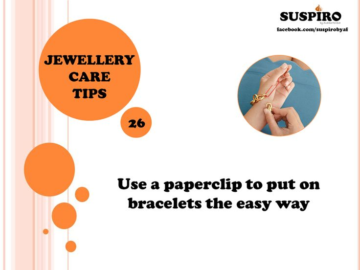 #Suspiro #Jewellry #CareTips TIP 26 - Share with friends :)  Use a paperclip to put on bracelets the easy way.  www.facebook.com/suspirobyaf