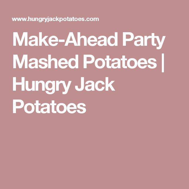 Make-Ahead Party Mashed Potatoes | Hungry Jack Potatoes