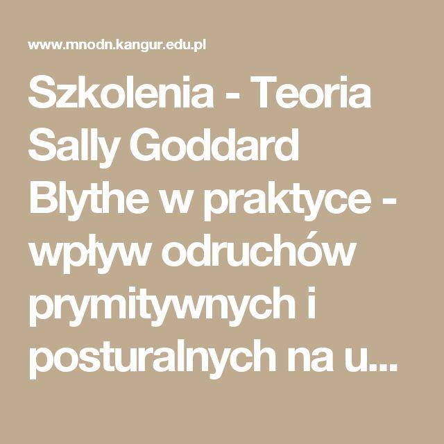 Szkolenia - Teoria Sally Goddard Blythe w praktyce - wpływ odruchów prymitywnych i posturalnych na uczenie się i zachowanie dziecka