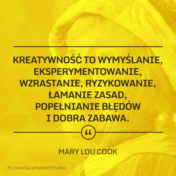 """""""Kreatywność to wymyślanie, eksperymentowanie, wzrastanie, ryzykowanie, łamanie zasad, popełnianie błędów i dobra zabawa"""" Mary Lou Cook"""