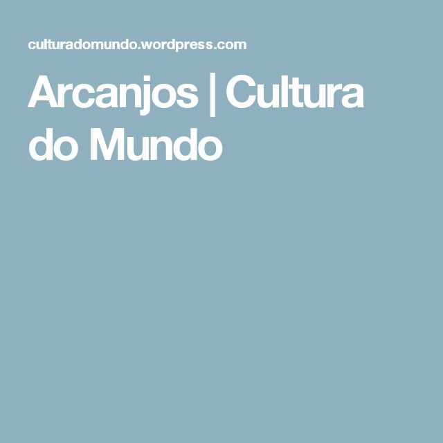 Arcanjos | Cultura do Mundo