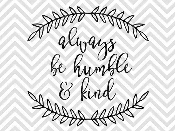 Always Be Humble and Kind bible verse calligraphy printable farmhouse laurel SVG file - Cut File - Cricut projects - cricut ideas - cricut explore - silhouette cameo projects - Silhouette projects by KristinAmandaDesigns