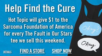 """A huge thank you to Hot Topic!  They are donating $1 to the Sarcoma Foundation of America for every """"The Fault in Our Stars""""  tee or tank sold in stores and online starting today through 06/08/14. Get yours now at http://www.hottopic.com/.  #TFIOS #HTxFIOS #faultinourstars   #sarcoma #sarcomacancer #sarcomaresearch #cancer #cancerresearch"""