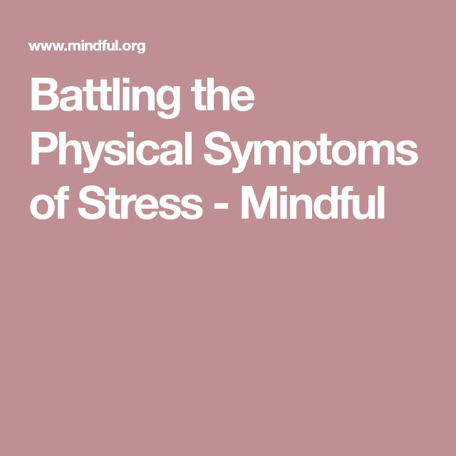 Battling the Physical Symptoms of Stress - Mindful