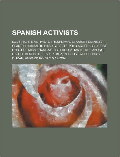 Spanish Activists: Kiko Arguello, Jorge Cortell, Alejandro Cao de Benos de Les y Perez, Enric Duran, Pilar Manjon,: Amazon.es: LLC Books: Libros en idiomas extranjeros