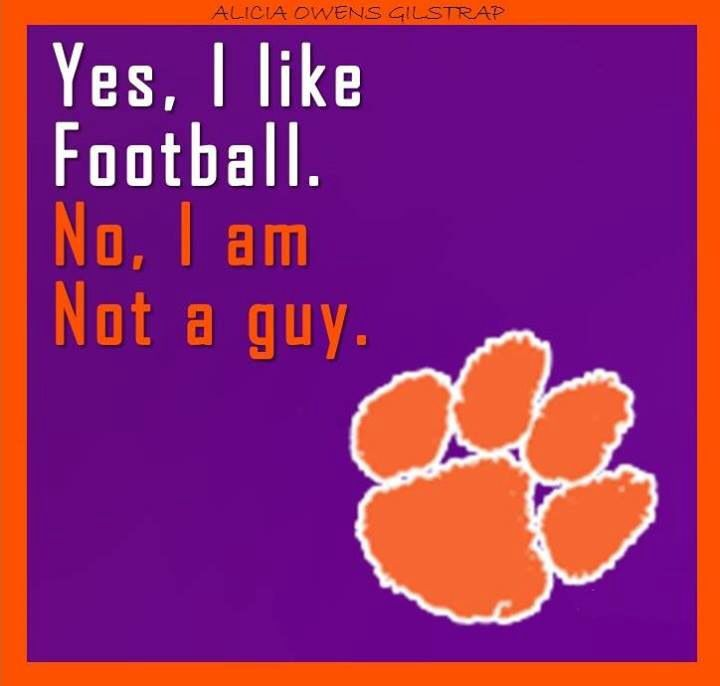 Clemson football & I'm not a guy!