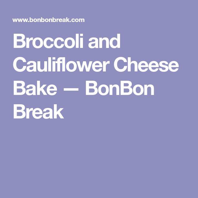 Broccoli and Cauliflower Cheese Bake — BonBon Break