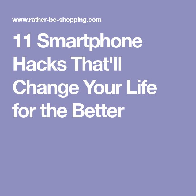 11 Smartphone Hacks That'll Change Your Life for the Better