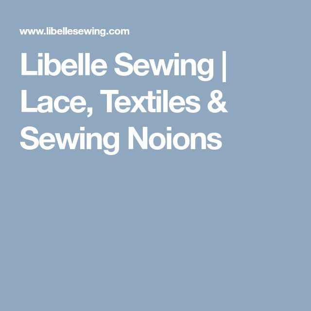 Libelle Sewing | Lace, Textiles & Sewing Noions