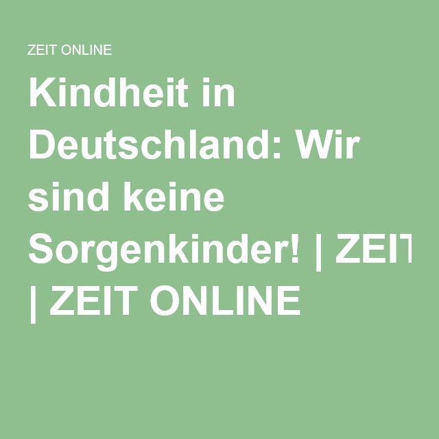 Kindheit in Deutschland: Wir sind keine Sorgenkinder! |ZEIT ONLINE
