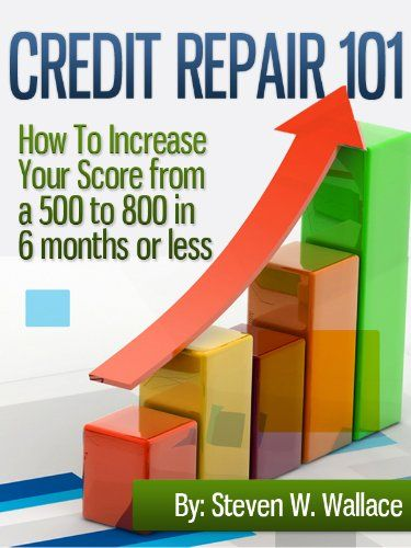 Amazon.com: Credit Repair 101 : How To Increase Your Score from a 500 to 800 in 6 months or less eBook: Steven W. Wallace: Kindle Store  #creditrepair #screditscore