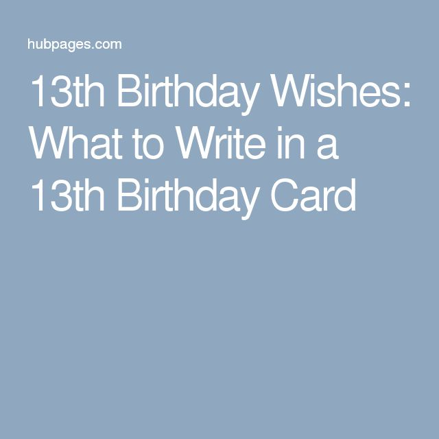 What To Write In A Birthday Card 48 Birthday Messages And: 25+ Best Ideas About 13th Birthday Wishes On Pinterest