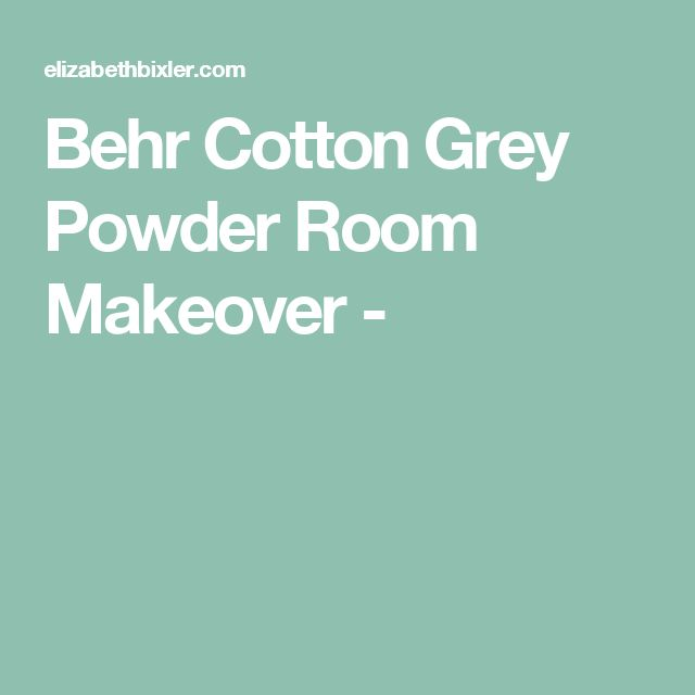 Behr Cotton Grey Powder Room Makeover -