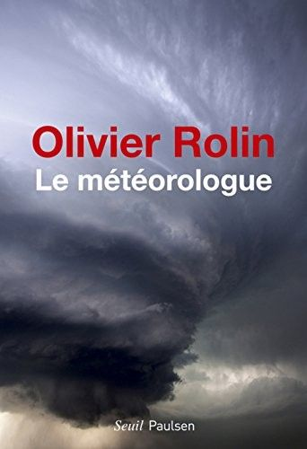 Olivier Rolin > Le météorologue