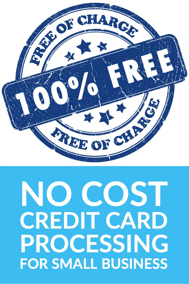 No Cost Credit Card Processing For Small Business Credit Card Processing Credit Card Process