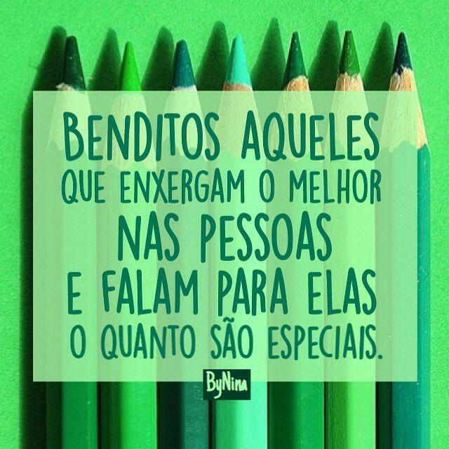 """""""Benditos aqueles que enxergam o melhor nas pessoas e falam para elas o quanto são especiais."""" ByNina 💚 #frases #pessoas #elogiemais #critiquemenos #bynina #instabynina"""