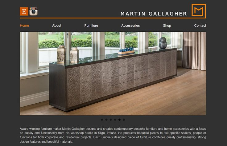 http://martingallagherfurniture.com/  Martin Gallagher designs & builds contemporary bespoke furniture & home accessories. Website designed & built by www.format.ie web design in Sligo.