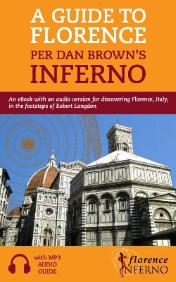 Discover all the secrets about the places and symbols in Florence mentioned in Inferno, the last thrilling novel by Dan Brown.