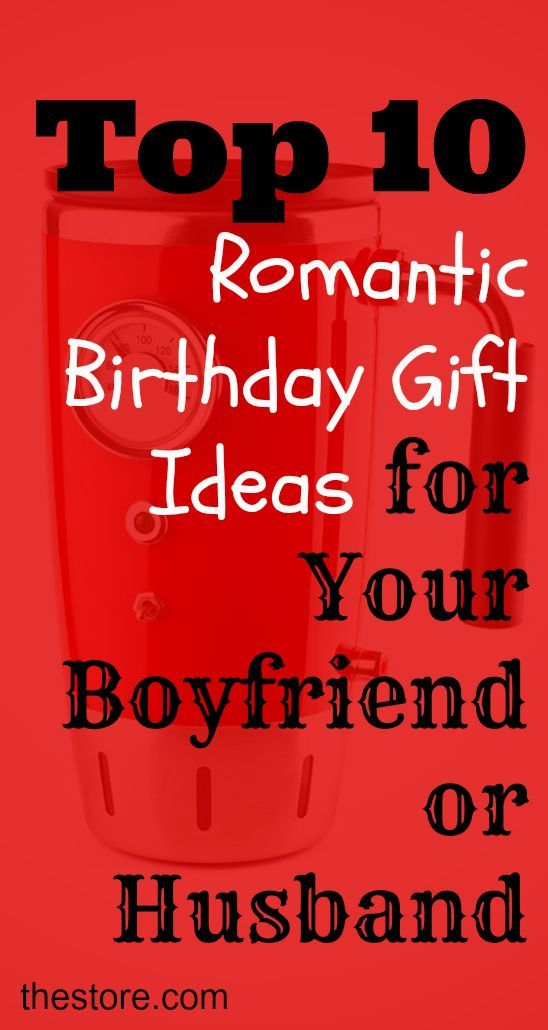 What are the top 10 romantic birthday gift ideas for your for Birthday present for your boyfriend