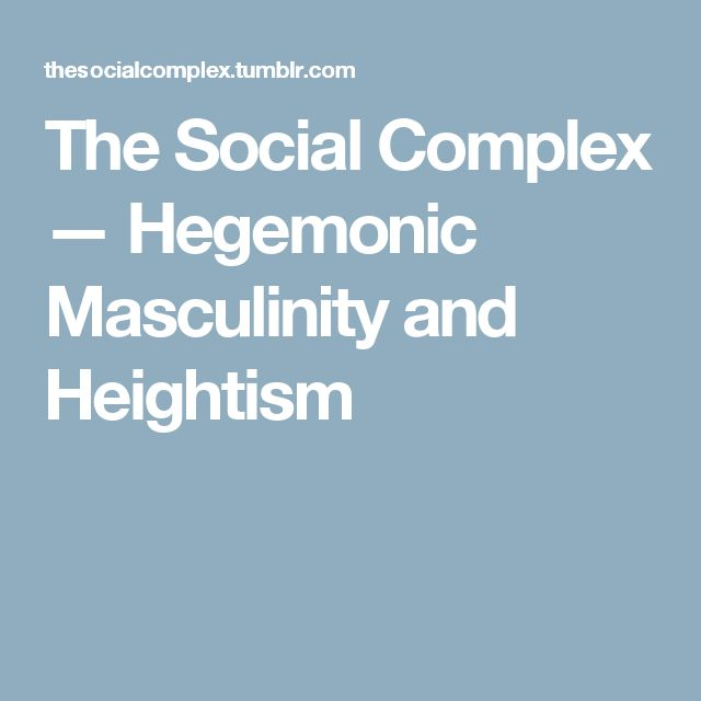 The Social Complex — Hegemonic Masculinity and Heightism