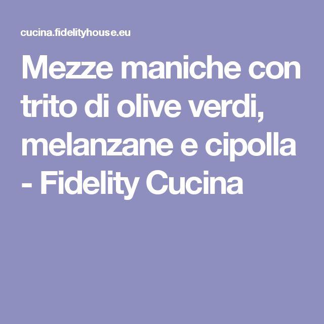 Mezze maniche con trito di olive verdi, melanzane e cipolla - Fidelity Cucina