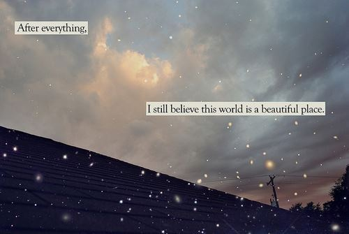 After Everything I Still Believe This World Is A Beautiful Place