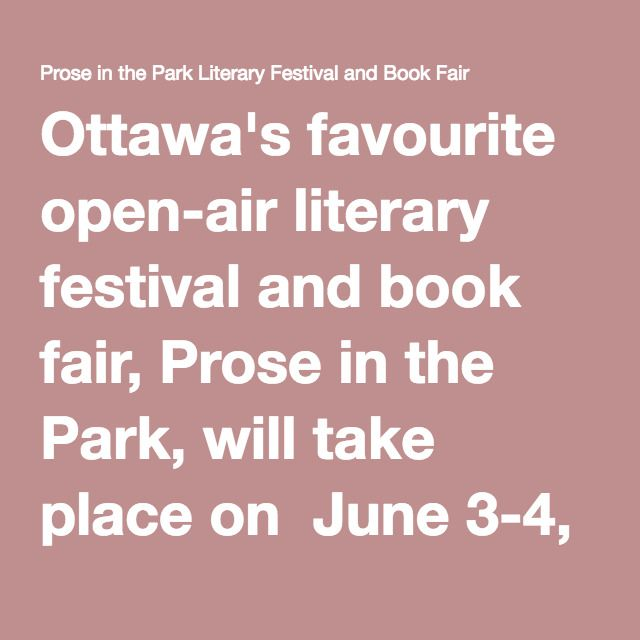 Ottawa's favourite open-air literary festival and book fair, Prose in the Park, will take place on  June 3-4, 2016. It starts with a fabulous evening of poetry readings from 6:30 pm to 9:30 pm on Friday, June 3 at the Origin Studio, 57 Lyndale Avenue, Ottawa.  Prose in the Park then continues with the festival panels and book fair on Saturday, June 4 from 11 am to  6 pm in the Parkdale Park. (click here for a map to the Parkdale Park). And it is absolutely free.