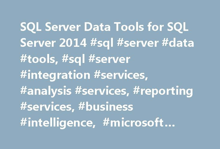 SQL Server Data Tools for SQL Server 2014 #sql #server #data #tools, #sql #server #integration #services, #analysis #services, #reporting #services, #business #intelligence, #microsoft #visual #studio, #microsoft #sql #server http://south-carolina.remmont.com/sql-server-data-tools-for-sql-server-2014-sql-server-data-tools-sql-server-integration-services-analysis-services-reporting-services-business-intelligence-microsoft-visual-studio/  # SQL Server Data Tools for SQL Server 2014 Q: I just…