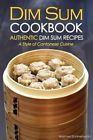 NEW Dim Sum Cookbook - Authentic Dim Sum Recipes: A Style of Cantonese Cuisine b