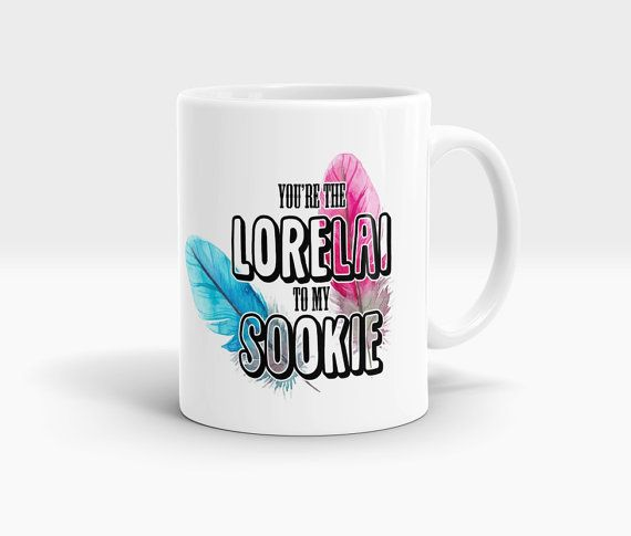 Gilmore Girls Cup You're The Lorelai To My Sookie by MugsCreations