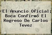 http://tecnoautos.com/wp-content/uploads/imagenes/tendencias/thumbs/el-anuncio-oficial-boca-confirmo-el-regreso-de-carlos-tevez.jpg Carlos Tevez. El anuncio oficial: Boca confirmó el regreso de Carlos Tevez, Enlaces, Imágenes, Videos y Tweets - http://tecnoautos.com/actualidad/carlos-tevez-el-anuncio-oficial-boca-confirmo-el-regreso-de-carlos-tevez/