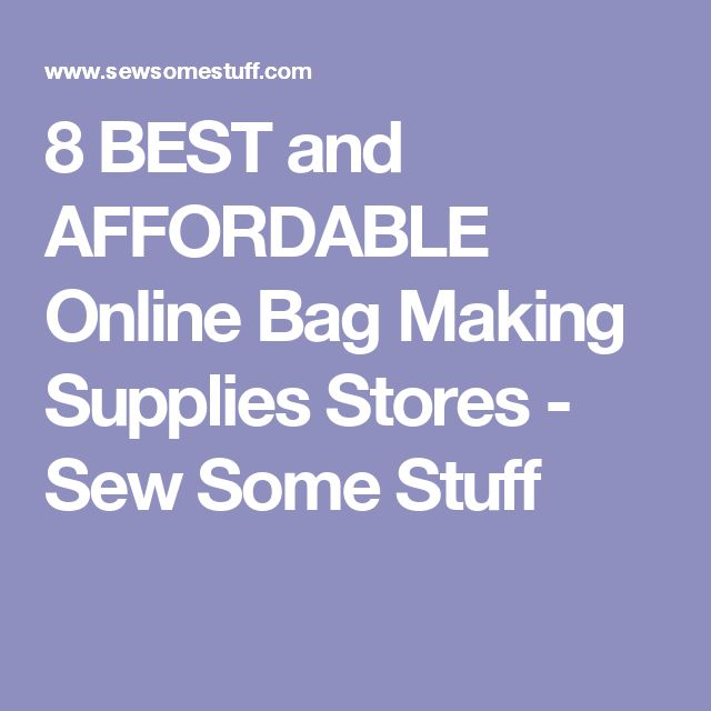 8 BEST and AFFORDABLE Online Bag Making Supplies Stores - Sew Some Stuff