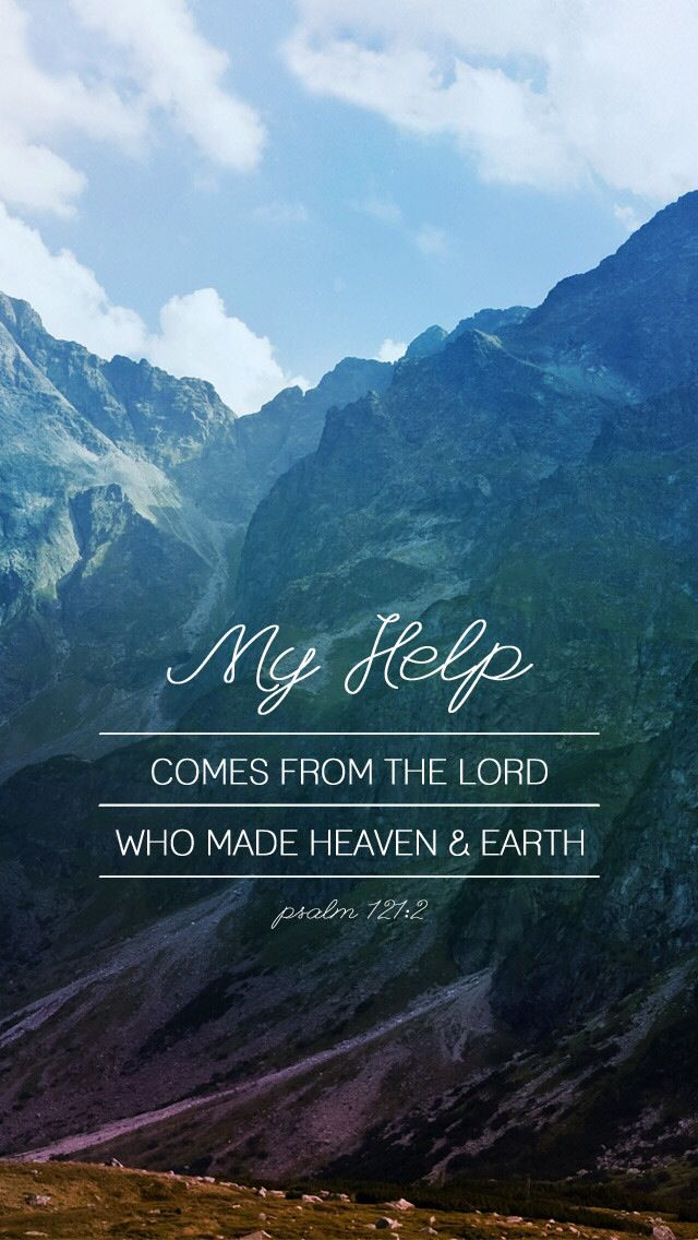 Psalm 121:1:2-1 I lift up my eyes to the mountains—where does my help come from? 2 My help comes from the LORD, the Maker of heaven and earth. Hold your head up- look up to your father -