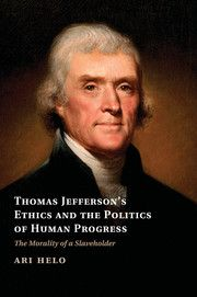 Thomas Jefferson's Ethics and the Politics of Human Progress