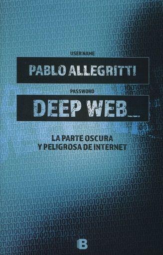 Deep Web, de Pablo Allegritti, Ediciones B, novedad abril 2017. Patricia Iacovone Agente.