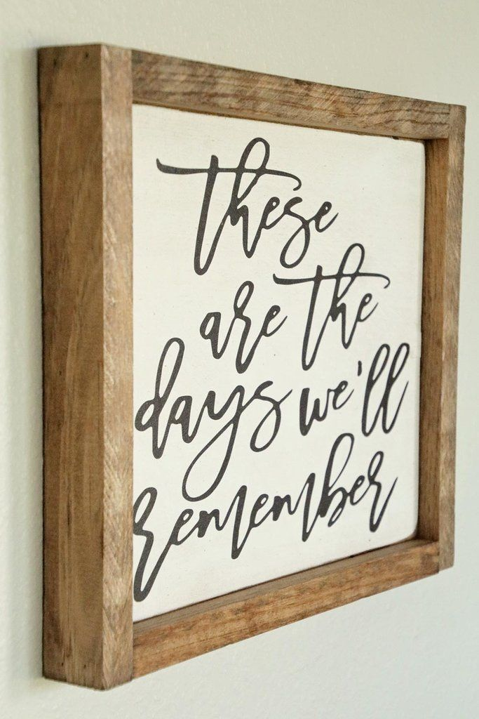 "Rustic Wooden Sign perfect for your Home with the saying ""These are the days we'll remember""! Solid pine with a warm country stain and natural wood frame in Antique White Finish! I bet you know someone who lives by this phrase!"
