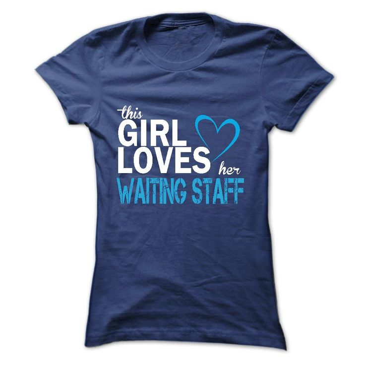 This girl love her WAITING STAFF T-Shirts, Hoodies. ADD TO CART ==► https://www.sunfrog.com/LifeStyle/This-girl-love-her-WAITING-STAFF.html?id=41382