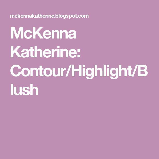 McKenna Katherine: Contour/Highlight/Blush