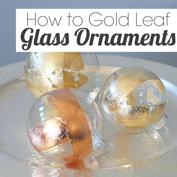 How to Gold Leaf Glass Ornaments | tealandllime.com