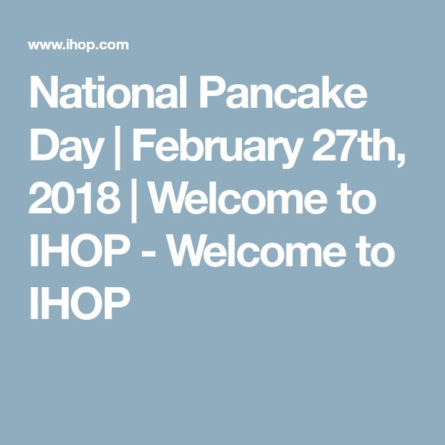 National Pancake Day   February 27th, 2018   Welcome to IHOP - Welcome to IHOP