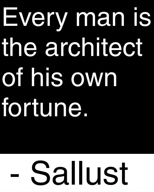 every man is architect of his own fortune Appius claudius each man is the architect of his own fate.