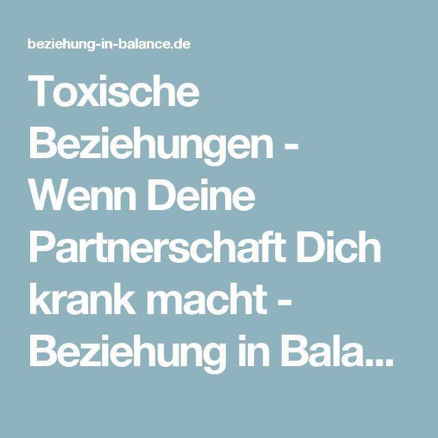 Toxische Beziehungen - Wenn Deine Partnerschaft Dich krank macht - Beziehung in Balance
