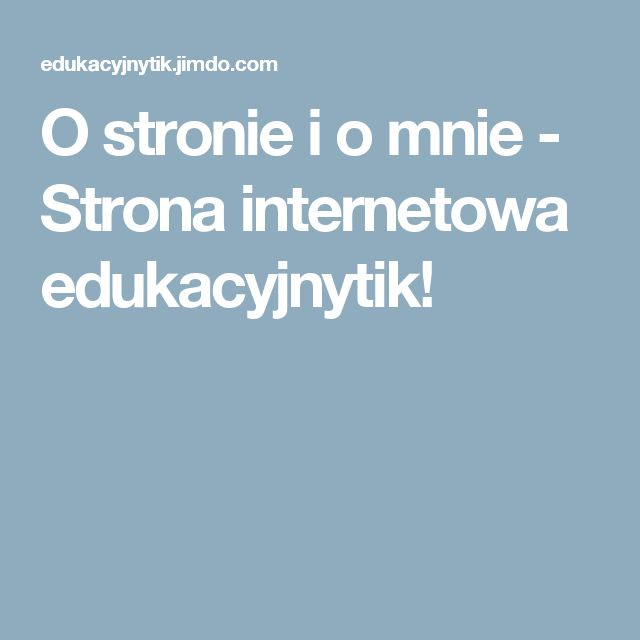 O stronie i o mnie - Strona internetowa edukacyjnytik!