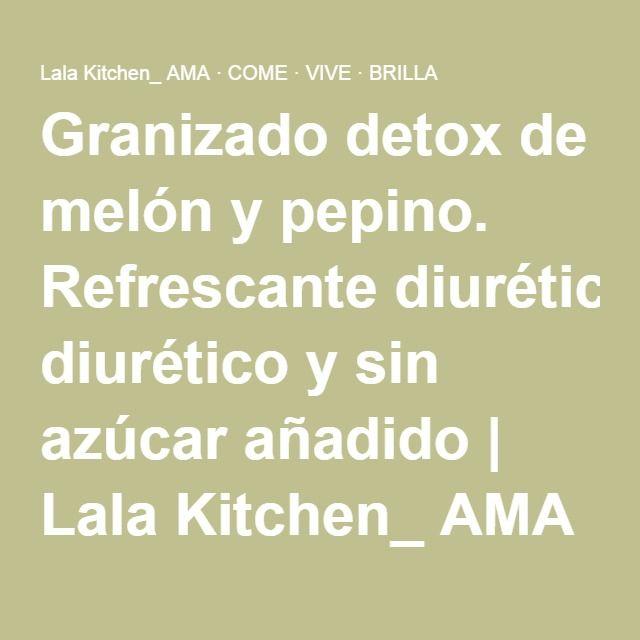 Granizado detox de melón y pepino. Refrescante diurético y sin azúcar añadido   Lala Kitchen_ AMA · COME · VIVE · BRILLA