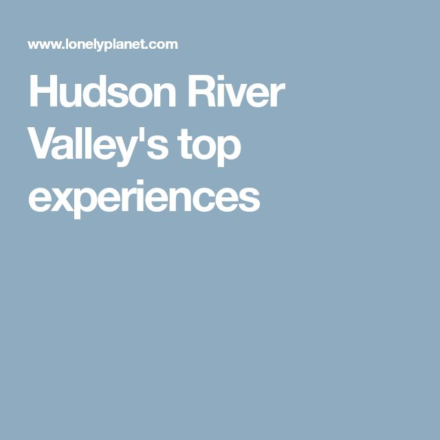 Hudson River Valley's top experiences