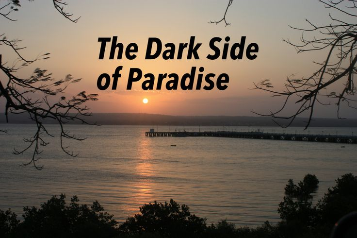 My thoughts on the dark side of paradise. http://myblogintheheartofafrica.blogspot.com/2014/05/the-dark-side-of-paradise.html