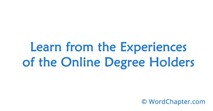 Learn from the Experiences of the Online Degree Holders   Online Degrees