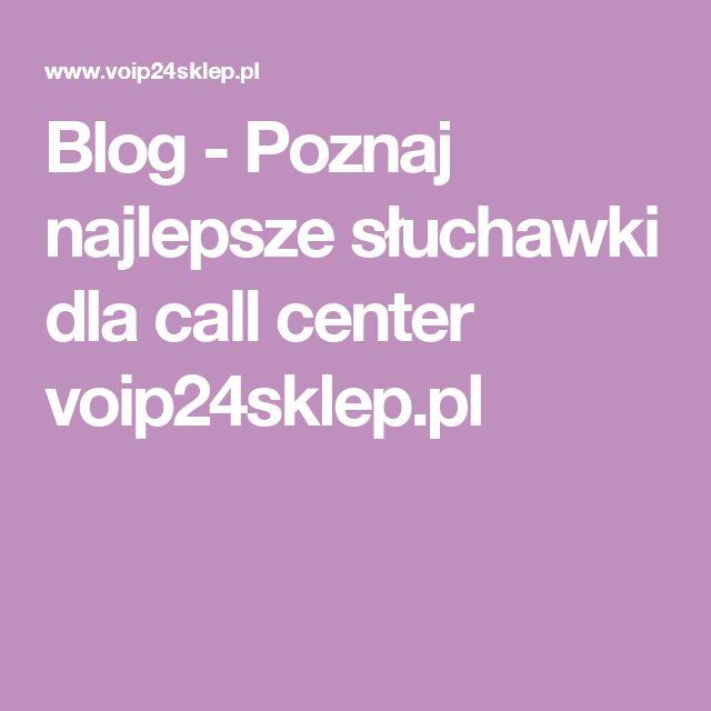 Blog - Poznaj najlepsze słuchawki dla call center voip24sklep.pl