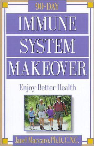 Immune System Makeover: Enjoy better health: Janet Maccaro PhD CNC: 9780884196921: Amazon.com: Books